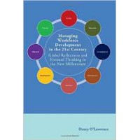 Managing Workforce Development in the 21st Century: Global Reflections and Forward Thinking in the New Millennium (O'Lawrence)