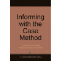 Informing with the Case Method: a guide to case method Research, Writing, & Facilitation (Gill)
