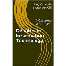 Debates in Information Technology: A Capstone Class Project (Connolly  and Gill)