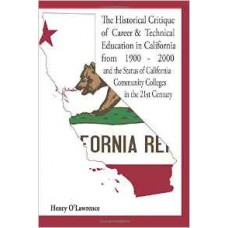 Historical Critique of Career and Technical Education in California: from 1900-2000 and the Status of California Community Colleges in the 21st Century (O'Lawrence)