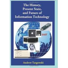 The History, Present State, and Future of Information Technology (Targowski)